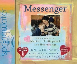 Messenger: the legacy of mattie j.t. stepanek and heartsongs by Jeni Stepanek