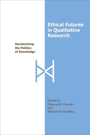 Ethical Futures in Qualitative Research by Norman K. Denzin