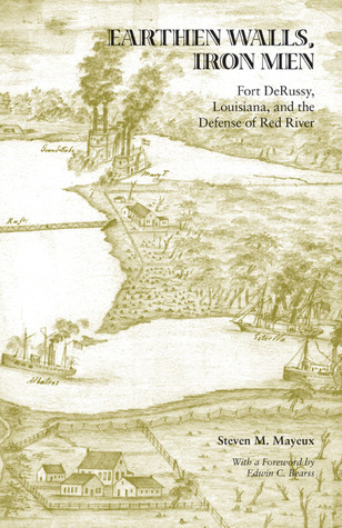 Earthen Walls, Iron Men: Fort DeRussy, Louisiana, and the Defense of Red River