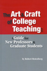 The Art and Craft of College Teaching: A GUIDE FOR NEW PROFESSORS AND GRADUATE STUDENTS
