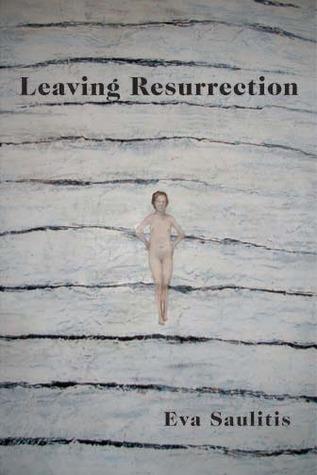 LEAVING RESURRECTION by Eva Saulitis