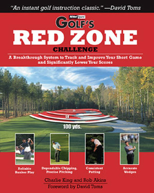 Golf's Red Zone Challenge: A Breakthrough System to Track and Improve Your Short Game and Significantly Lower Your Scores