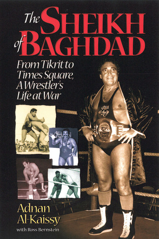 The Sheikh of Baghdad: Tales of Celebrity and Terror from Pro Wrestling's General Adnan