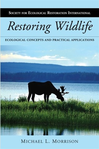 Restoring Wildlife: Ecological Concepts and Practical Applications