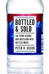 Bottled and Sold: The Story Behind Our Obsession with Bottled Water