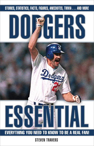 Dodgers Essential: Everything You Need to Know to Be a Real Fan