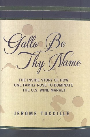 gallo-be-thy-name-the-inside-story-of-how-one-family-rose-to-dominate-the-u-s-wine-market