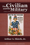 The Civilian and the Military: A History of the American Anti-Militarist Tradition