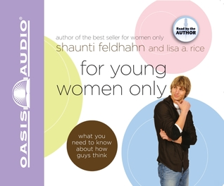 Ebook For Young Women Only: What You Need to Know About How Guys Think by Shaunti Feldhahn DOC!