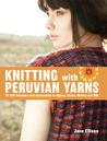 Knitting with Peruvian Yarns by Jane Ellison
