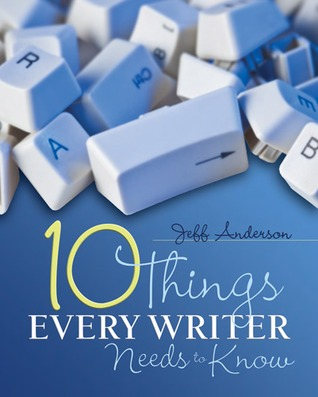 10 Things Every Writer Needs to Know by Jeff Anderson
