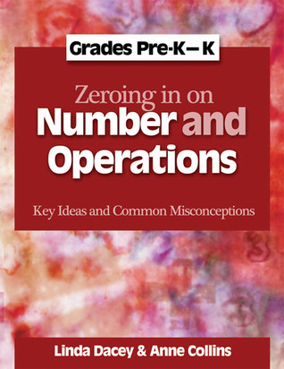 Zeroing In on Number and Operations, Pre-K-K: Key Ideas and Common Misconceptions, Grades Pre-K-K
