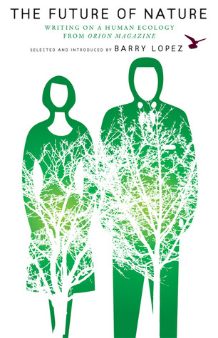 The Future of Nature: Writing on Human Ecology from Orion Magazine