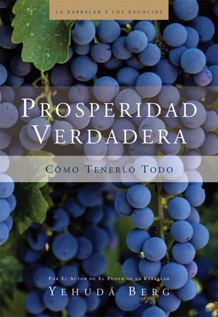 Prosperidad Verdadera: Éxito Sin Efectos Secundarios por Yehuda Berg
