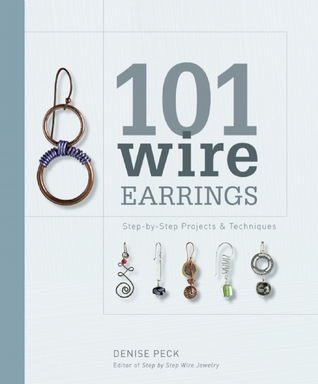 101 Wire Earrings: Step-by-Step Projects & Techniques por Denise Peck EPUB DJVU