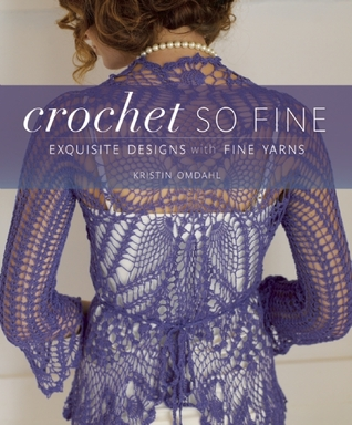 Crochet So Fine: Exquisite Designs with Fine Yarns by Kristin Omdahl