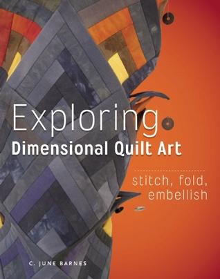 Exploring Dimensional Quilt Art by C. June Barnes