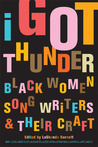I Got Thunder: Black Women Songwriters and Their Craft