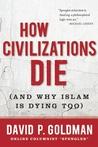 How Civilizations Die by David Paul Goldman