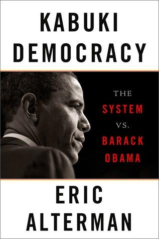 Kabuki Democracy: The System vs. Barack Obama