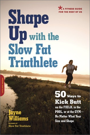 shape-up-with-the-slow-fat-triathlete-50-ways-to-kick-butt-on-the-field-in-the-pool-or-at-the-gym-no-matter-what-your-size-and-shape