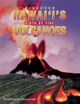 Discover Hawaii's Volcanoes: Birth by Fire