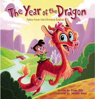 The Year Of The Dragon Tales From The Chinese Zodiac By Oliver Chin