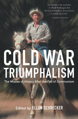 Cold War Triumphalism: The Misuse of History After the Fall of Communism