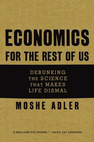 Economics for the Rest of Us by Moshe Adler