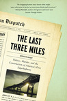 The Last Three Miles: Politics, Murder, and the Construction of America's First Superhighway