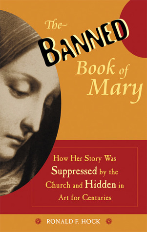 The Banned Book of Mary: How Her Story Was Suppressed by the Church and Hidden in Art for Centuries