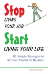 Stop Living Your Job, Start Living Your Life by Andrea Molloy