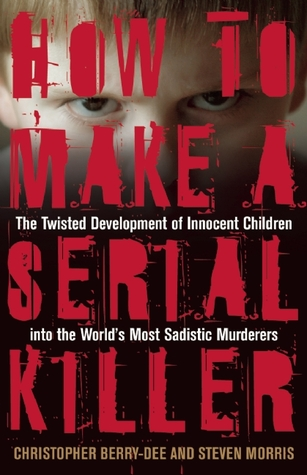 How to Make a Serial Killer by Christopher Berry-Dee