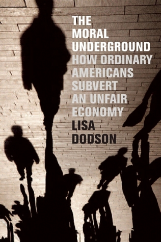 The Moral Underground: How Ordinary Americans Subvert an Unfair Economy