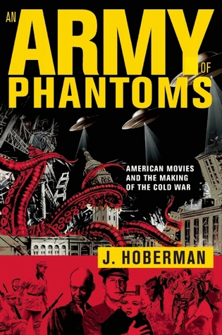 An Army of Phantoms: American Movies and the Making of the Cold War