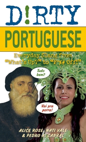 "Dirty Portuguese: Everyday Slang from ""What's Up?"" to ""F*%# Off!"""