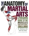 Anatomy of Martial Arts: An Illustrated Guide to the Muscles Used for Each Strike, Kick, and Throw