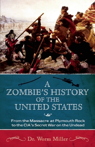 A Zombie's History of the United States by Worm Miller