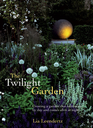 Ebook The Twilight Garden: Creating a Garden That Entrances by Day and Comes Alive at Night by Lia Leendertz TXT!