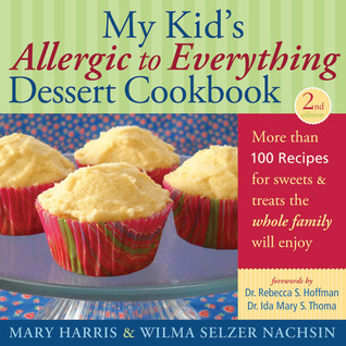My Kid's Allergic to Everything Dessert Cookbook: More Than 100 Recipes for Sweets  Treats the Whole Family Will Enjoy