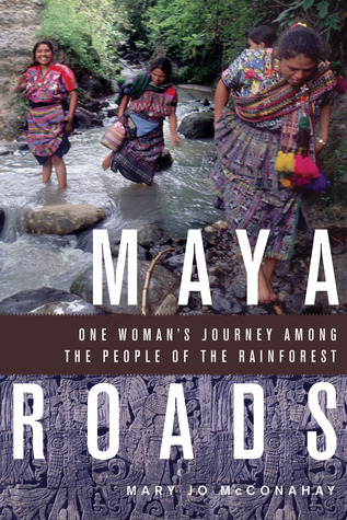 maya-roads-one-woman-s-journey-among-the-people-of-the-rainforest