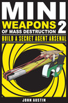 how to make mini weapons of mass destruction