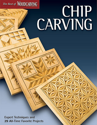 Chip Carving: Expert Techniques and 50 All-Time Favorite Projects