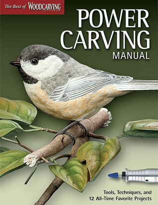 Power Carving Manual: Tools, Techniques, and 12 All-Time Favorite Projects