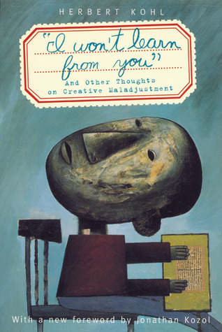 'I Won't Learn from You': And Other Thoughts on Creative Maladjustment
