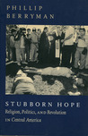 Stubborn Hope: Religion, Politics, and Revolution in Central America