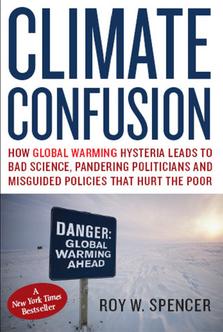 climate-confusion-how-global-warming-hysteria-leads-to-bad-science-pandering-politicians-and-misguided-policies-that-hurt-the-poor
