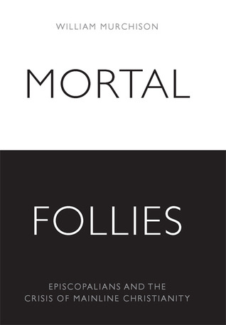 Mortal Follies: Episcopalians and the Crisis of Mainline Christianity