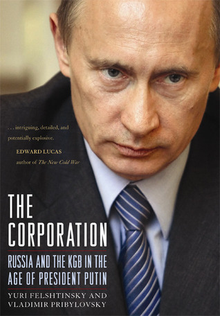 The Corporation: Russia and the KGB in the Age of President Putin