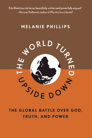 The World Turned Upside Down by Melanie Phillips